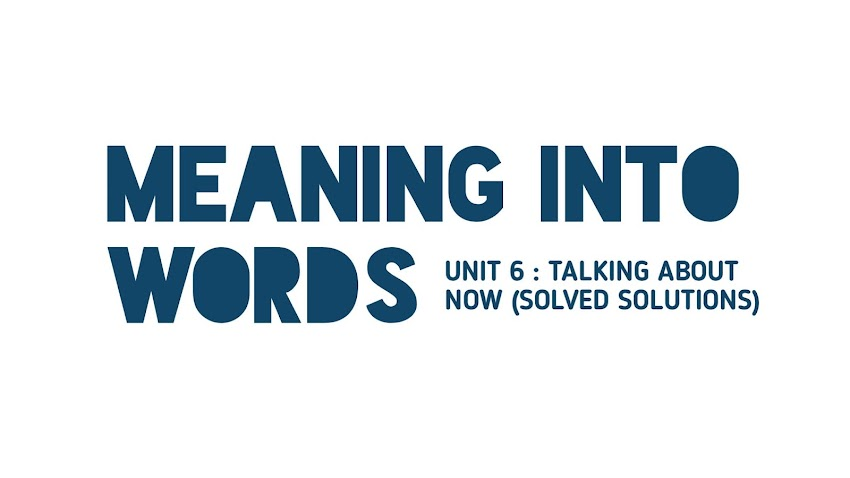 [Class 11 Meaning Into Words] Unit 6 - Talking About Now [Solved Solutions]