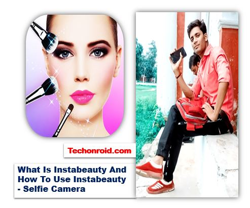 What is InstaBeauty And How to use InstaBeauty selfie camera,image creator app,best free photo editor app,Feature Of InstaBeauty Selfie Camera,techonroid