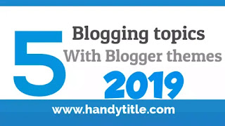 Best Blogging topics and themes 2019