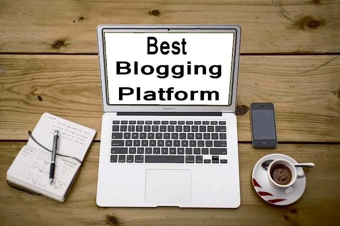 Best Blogging Platform To Start Blogging In 2019-20
