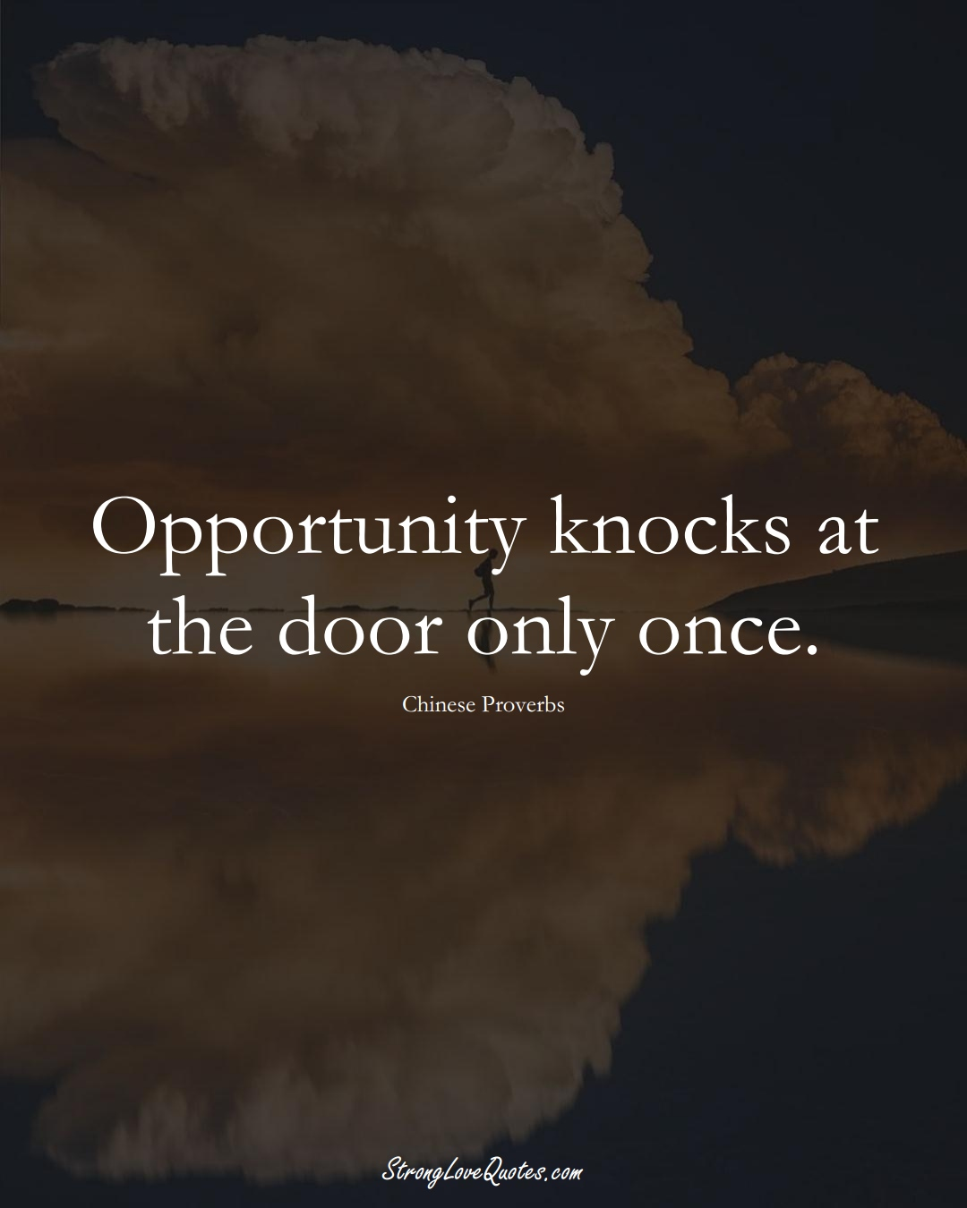 Opportunity knocks at the door only once. (Chinese Sayings);  #AsianSayings