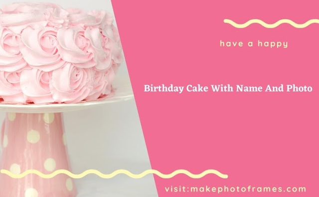 Beautiful birthday cake with name and photo for free download