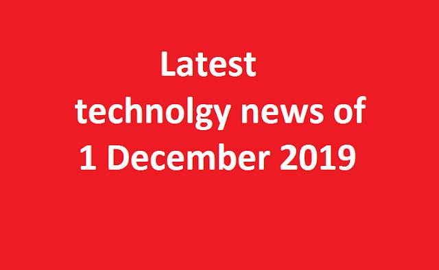 Technology news 1 December 2019