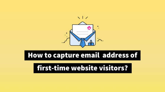 How to capture email addresses of website visitors?