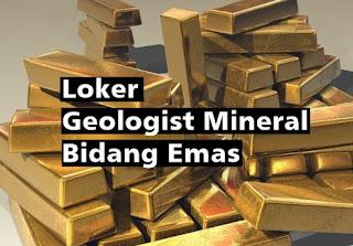 Loker Geologist Mineral Bidang Emas
