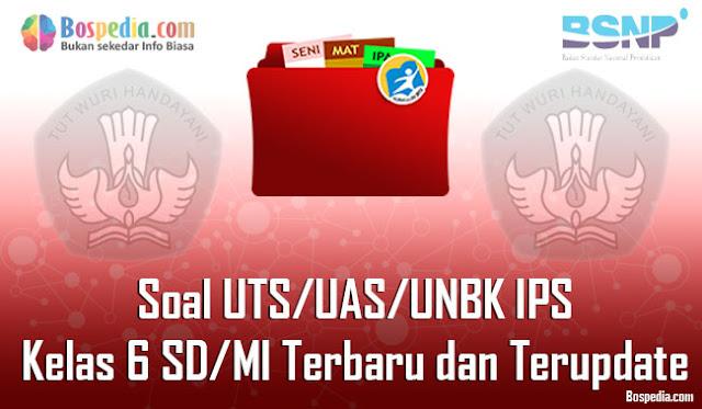 Soal UTS/UAS/UNBK IPS Kelas 6 SD/MI Terbaru dan Terupdate