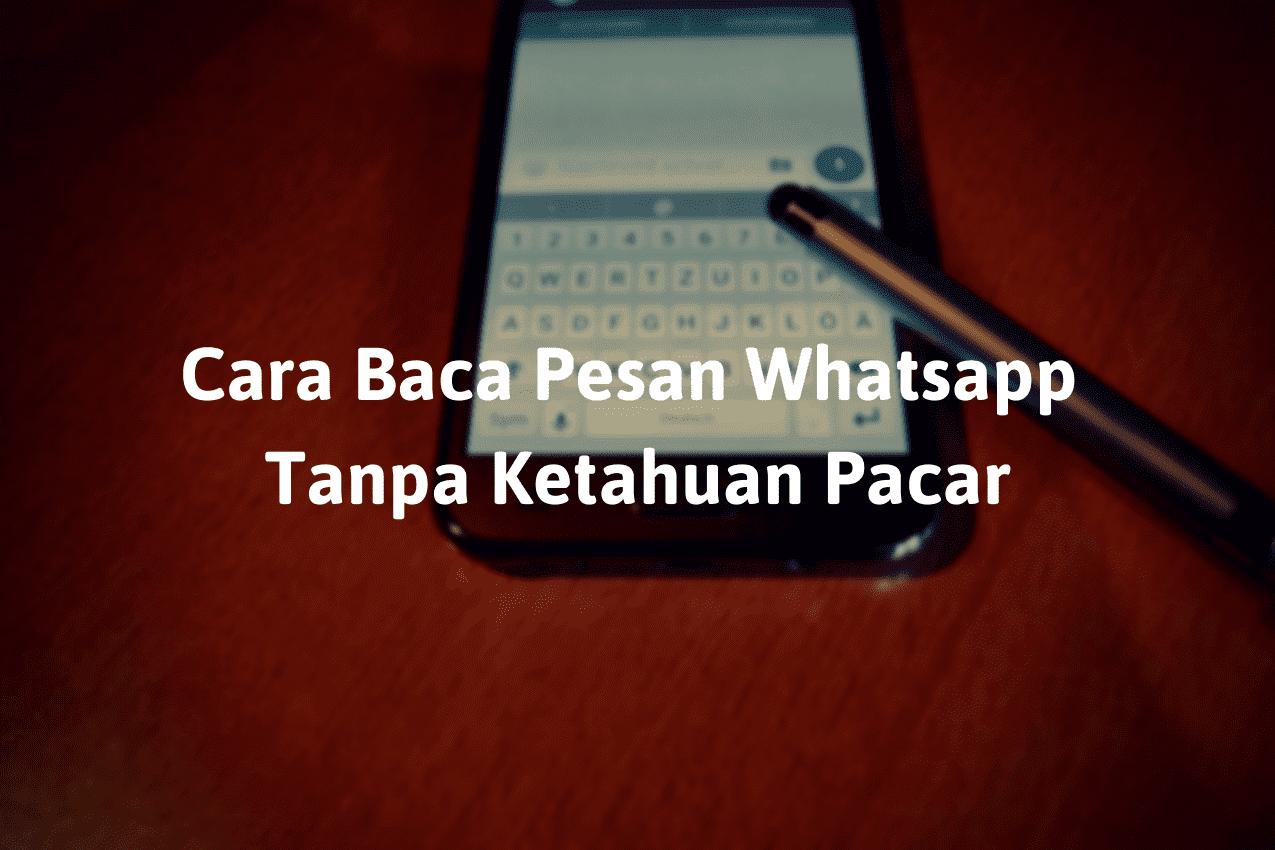 Cara Baca Pesan Whatsapp Tanpa Ketahuan Pacar