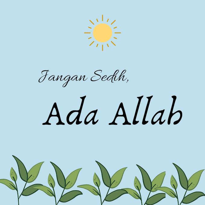 JANGAN SEDIH, ADA ALLAH