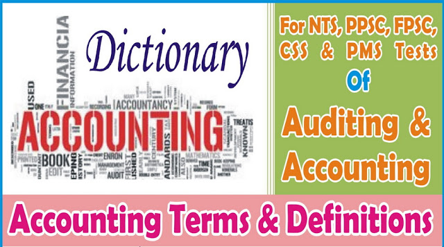 Accounting Dictionary Accounting Terms And Definitions Auditing And Accounting Test For FPSC PPSC NTS Free Download PDF