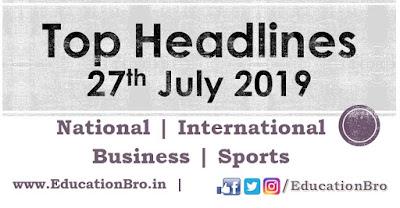 Top Headlines 27th July 2019: EducationBro