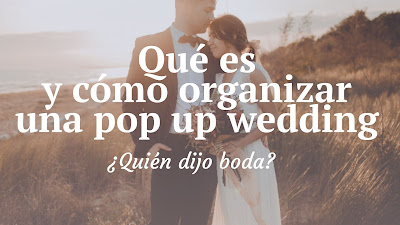 Qué es y cómo organizar una pop up wedding