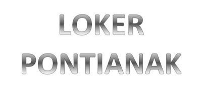 Loker Pontianak : Info Lowongan Kerja di Kota Pontianak Bulan ini