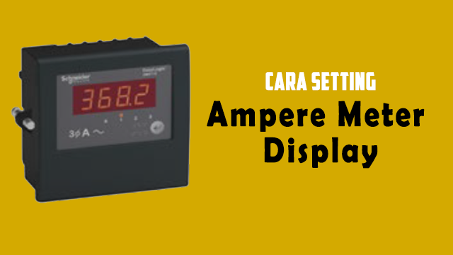 Cara Setting Ampere, Volt, dan Frequensi Meter Digital dari Schnedier Electric