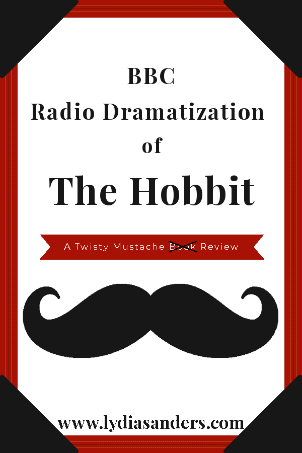 Review of the BBC Dramatized Radio Broadcast of The Hobbit | Lydia Sanders #TwistyMustacheReviews