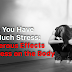 Signs You Have Too Much Stress: Dangerous Effects of Stress on the Body