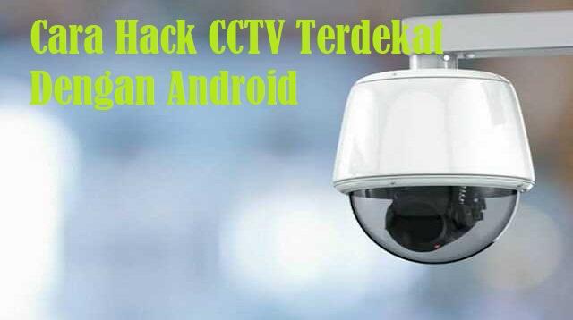 Cara Hack CCTV Terdekat Dengan Android