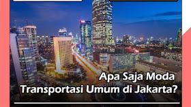 Apa Saja Moda Transportasi Umum di Jakarta?