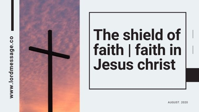 the shield of faith | faith in jesus christ