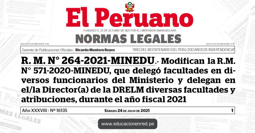 R. M. N° 264-2021-MINEDU.- Modifican la R.M. N° 571-2020-MINEDU, que delegó facultades en diversos funcionarios del Ministerio y delegan en el/la Director(a) de la DRELM diversas facultades y atribuciones, durante el año fiscal 2021