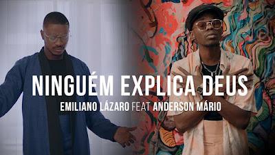Emiliano Lázaro feat Anderson Mário - Ninguém Explica Deus