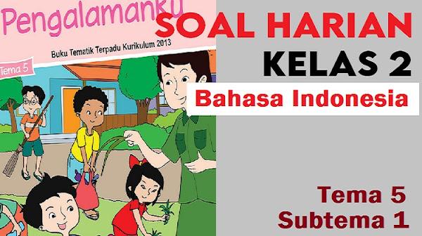 Download Soal Harian Kelas 2 Tema 5 Subtema 1 Bahasa Indonesia Beserta Kunci Jawaban
