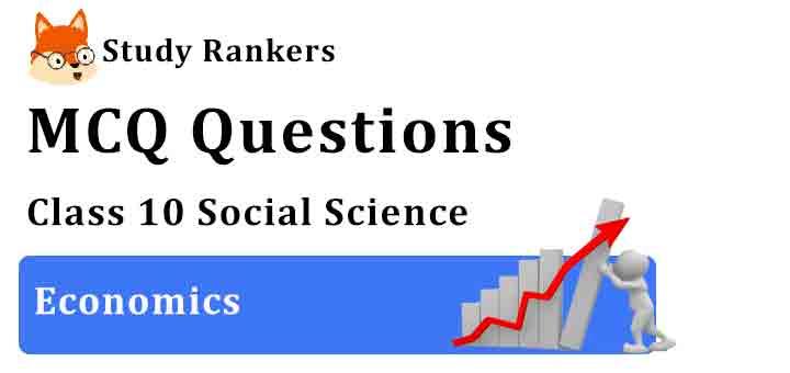 MCQ Questions for Class 9 Economics