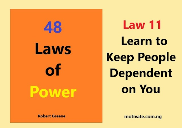 Law 11:  Learn to Keep People Dependent on You