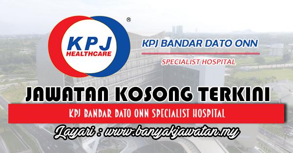 Jawatan Kosong 2018 di KPJ Bandar Dato Onn Specialist Hospital
