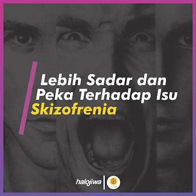 Lebih Sadar dan Peka terhadap Isu Skizofrenia