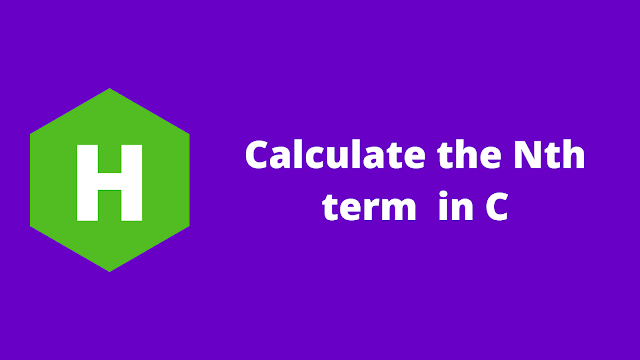 HackerRank Calculate the Nth term in c problem solution