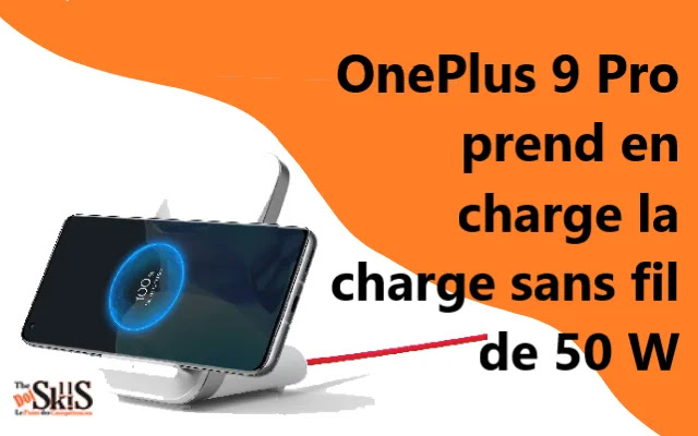 OnePlus 9 Pro : Un Smartphone qui prent en charge la charge sans fil de 50 W