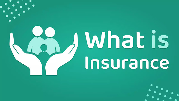 What is Insurance • Insurance Meaning and Types • Why insurance is important