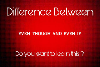 Difference between even though and even if