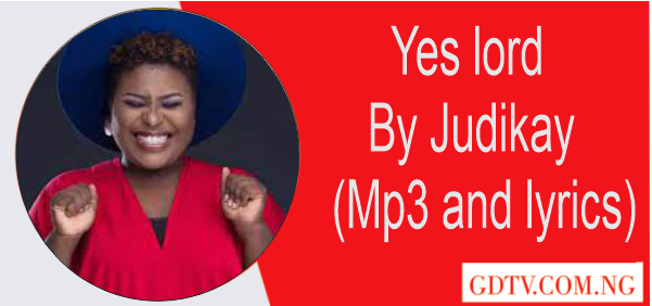 Yes lord lyrics by Judikay (Mp3 and lyrics)