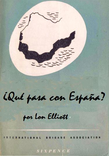 ¿Qué pasa con España? - escrito entre 1945 y 1946 por Lon Eliott, brigadista británico en la Guerra de España - formato pdf Elliott