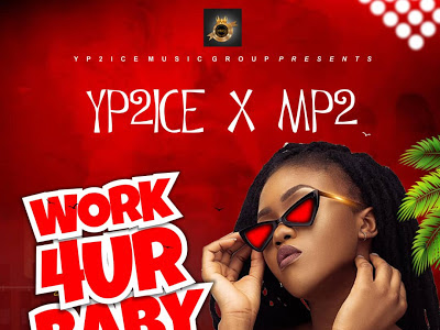 [Music] Yp2ice ft Mp2 _ Work 4ur Baby