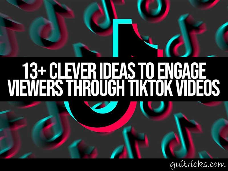 Ideas To Engage Viewers Through TikTok Videos