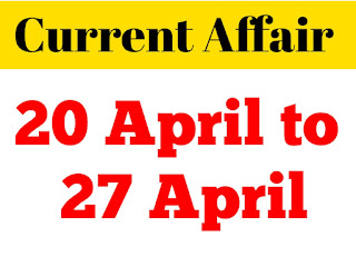 Weekly Current Affair 20 April to 27April