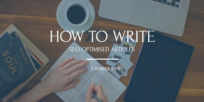 5 Power Tips On How To Write SEO Optimized Articles
