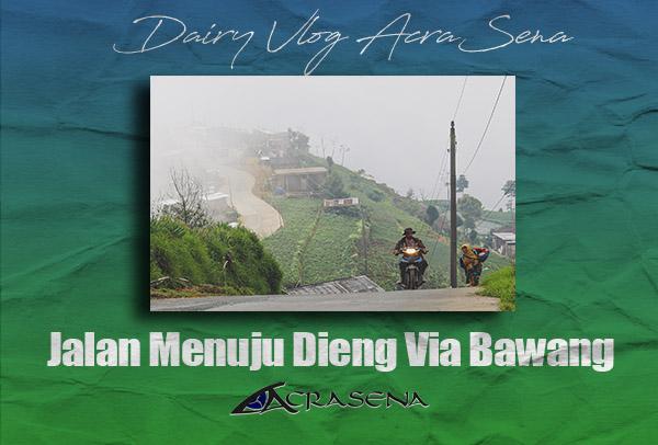 Full Perjalanan menuju Dieng via Bawang part 1 - 5 | Dairy Vlog AcraSena Documenter