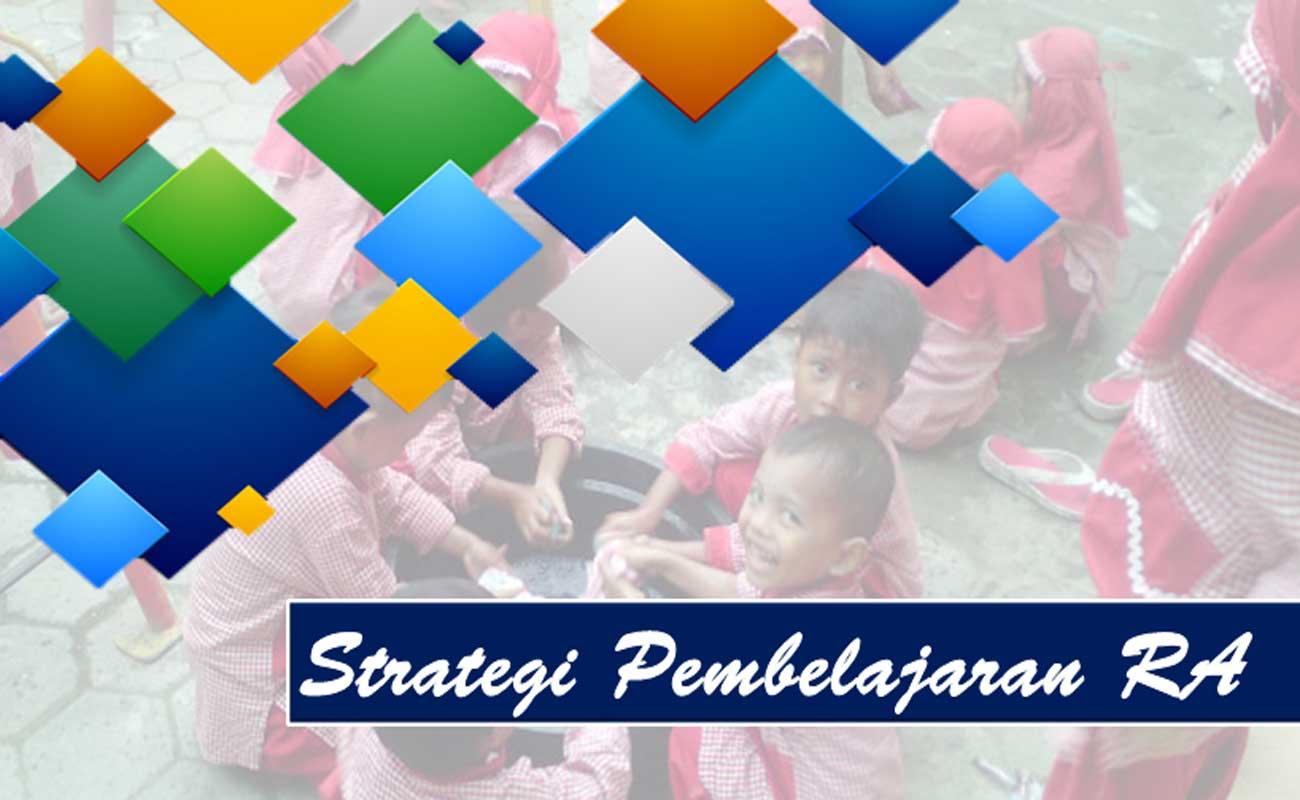 Jenis, Kriteria dan Langkah Strategi Pembelajaran Untuk RA