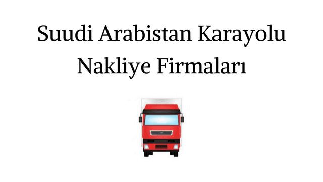Suudi Arabistan Karayolu Nakliye Firmaları