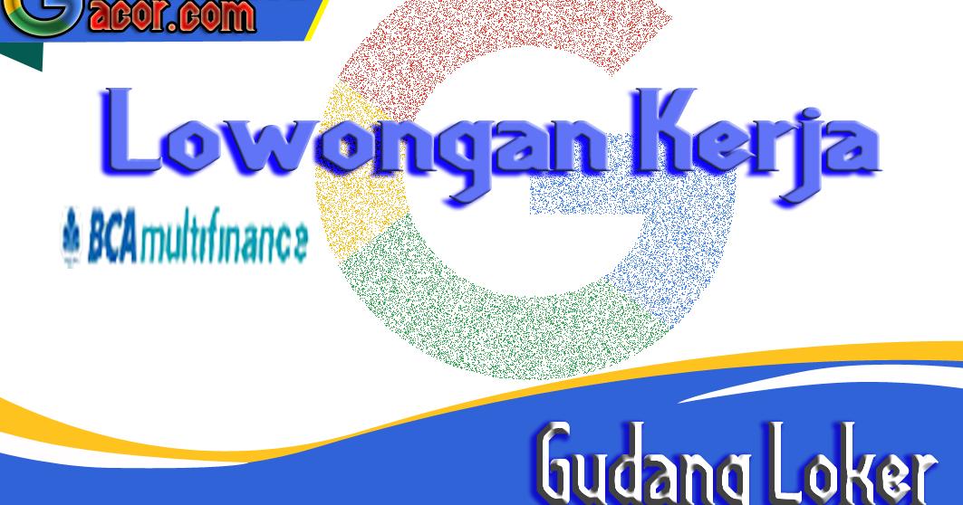 Lowongan Kerja Pt Bca Multifinance Terbaru Juni 2020 Gudang Mod Gacor