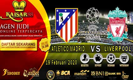 PREDIKSI BOLA TERPERCAYA ATLETICO MADRID VS LIVERPOOL 19 FEBRUARI 2020