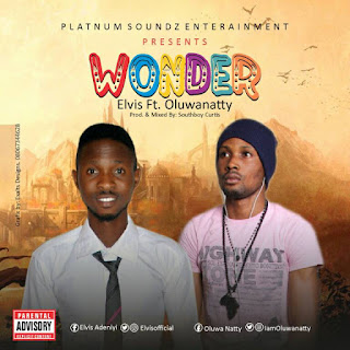 [Music] Elvis Ft. Oluwanatty - Wonder (@Elvisofficial X @Iamoluwanatty)