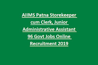 AIIMS Patna Storekeeper cum Clerk, Junior Administrative Assistant 96 Govt Jobs Online Recruitment Exam Notification 2019