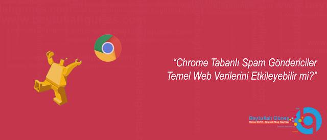 Chrome Tabanlı Spam Göndericiler Temel Web Verilerini Etkileyebilir mi