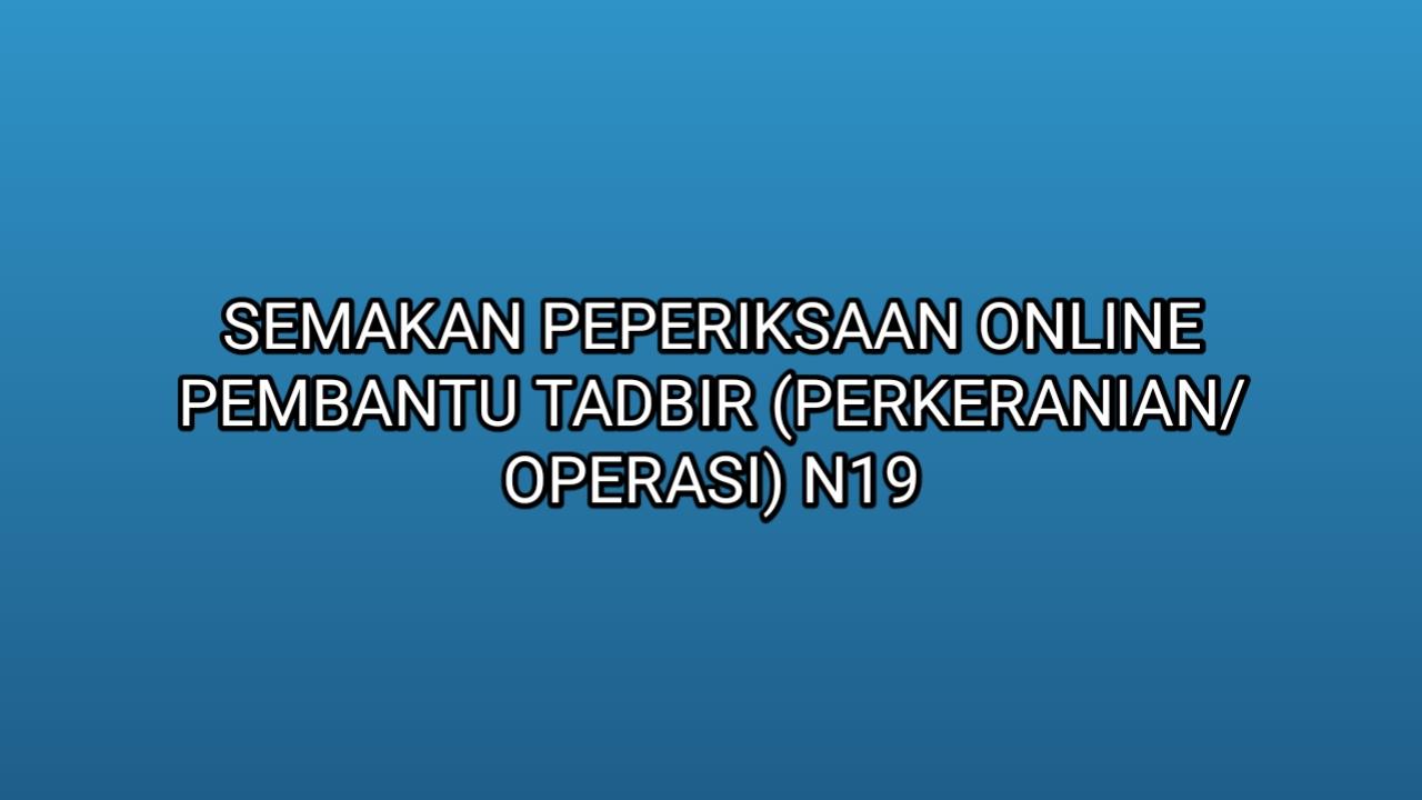 Semakan Peperiksaan Online Pembantu Tadbir Perkeranian Operasi N19 2019 Sumber Kerjaya