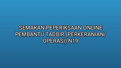 Semakan Peperiksaan Online Pembantu Tadbir (Perkeranian/Operasi) N19 2019