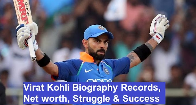 Cricketer Virat Kohli Biography | Records, Net worth, Struggle & Success